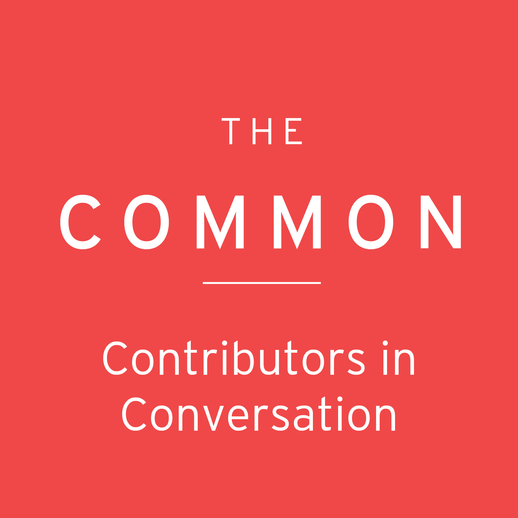 The Common: Contributors in Conversation