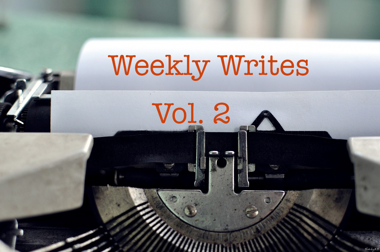 Weekly Writes Vol. 2