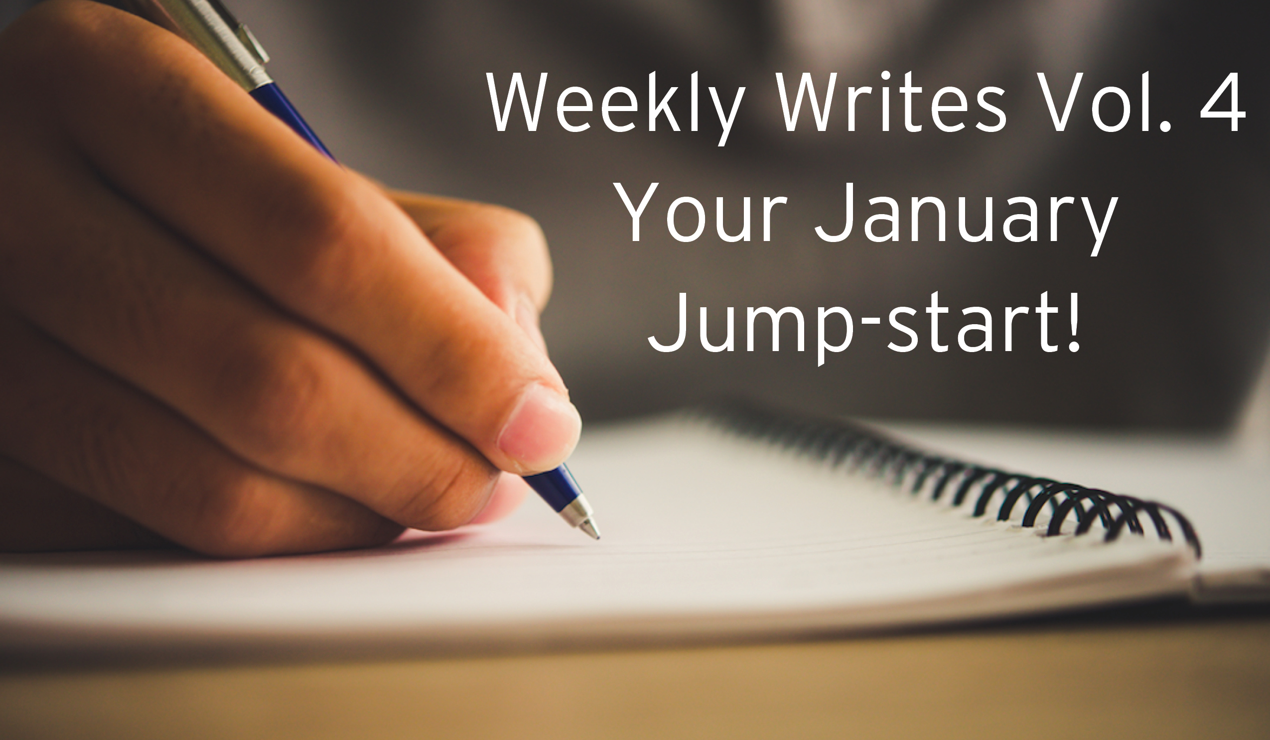 Weekly Writes vol 4