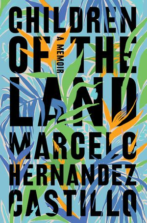 Review: Children of the Land by Marcelo Hernandez Castillo